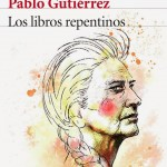 Los libros repentinos de Pablo Gutiérrez
