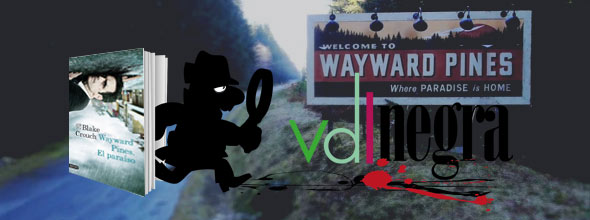 VDL Negra: Wayward Pines. El paraíso.