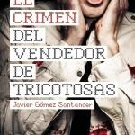 El crimen del vendedor de tricotosas de Javier Gómez Santander
