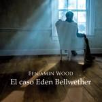 El caso Eden Bellwether de Benjamin Wood