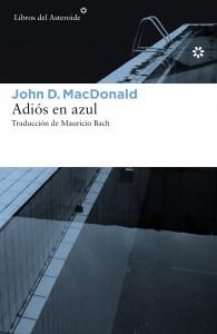 """""""Adiós en azul"""" de John D. MacDonald y Libros del Asteroide"""
