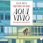 Aquí vivió. Historia de un desahucio de Isaac Rosa y Cristina Bueno