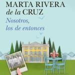 Nosotros, los de entonces de Marta Rivera de la Cruz