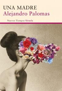 Estoy leyendo Una madre de Alejandro Palomas